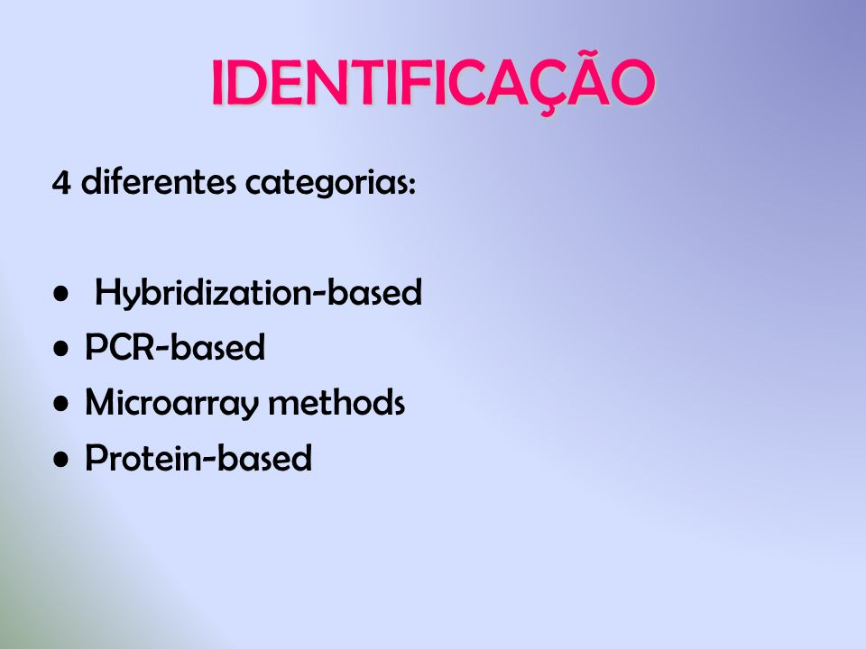 IDENTIFICAÇÃO 4 diferentes categorias: Hybridization-based PCR-based