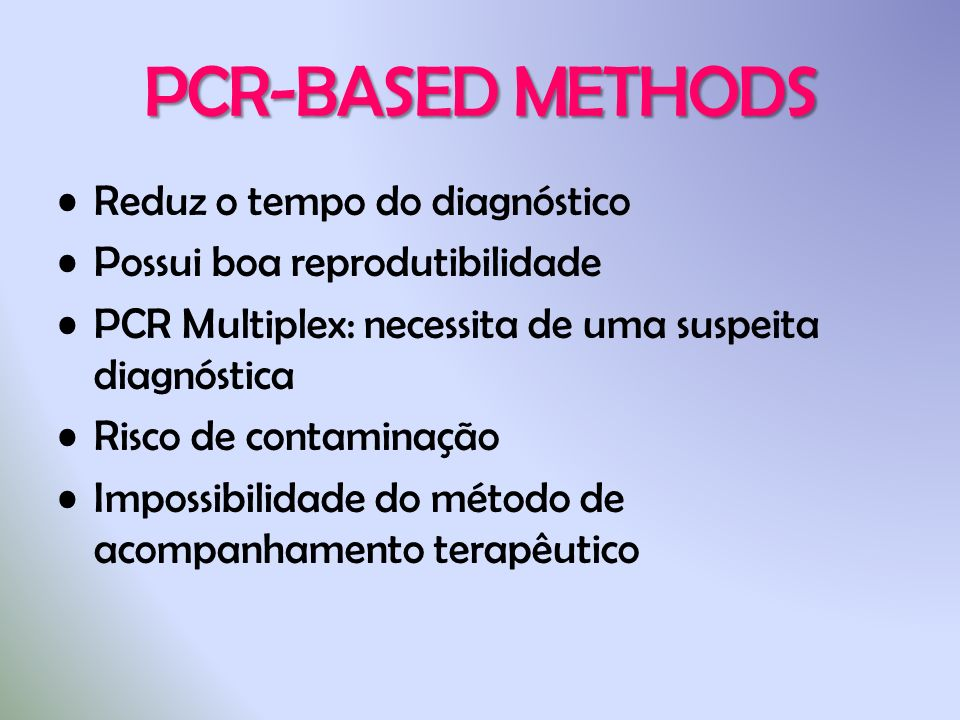 PCR-BASED METHODS Reduz o tempo do diagnóstico