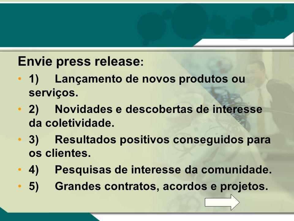 Envie press release: 1) Lançamento de novos produtos ou serviços.