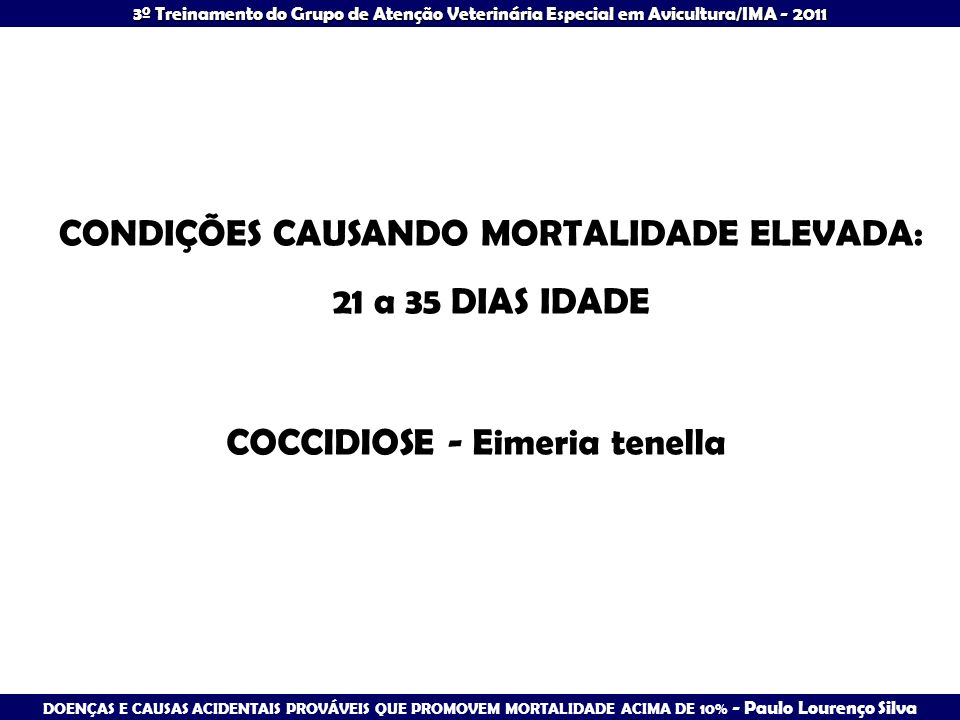 CONDIÇÕES CAUSANDO MORTALIDADE ELEVADA: 21 a 35 DIAS IDADE