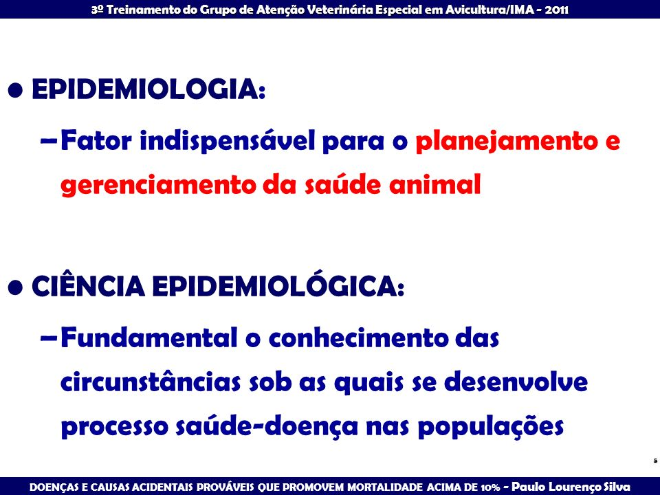 EPIDEMIOLOGIA: Fator indispensável para o planejamento e gerenciamento da saúde animal. CIÊNCIA EPIDEMIOLÓGICA: