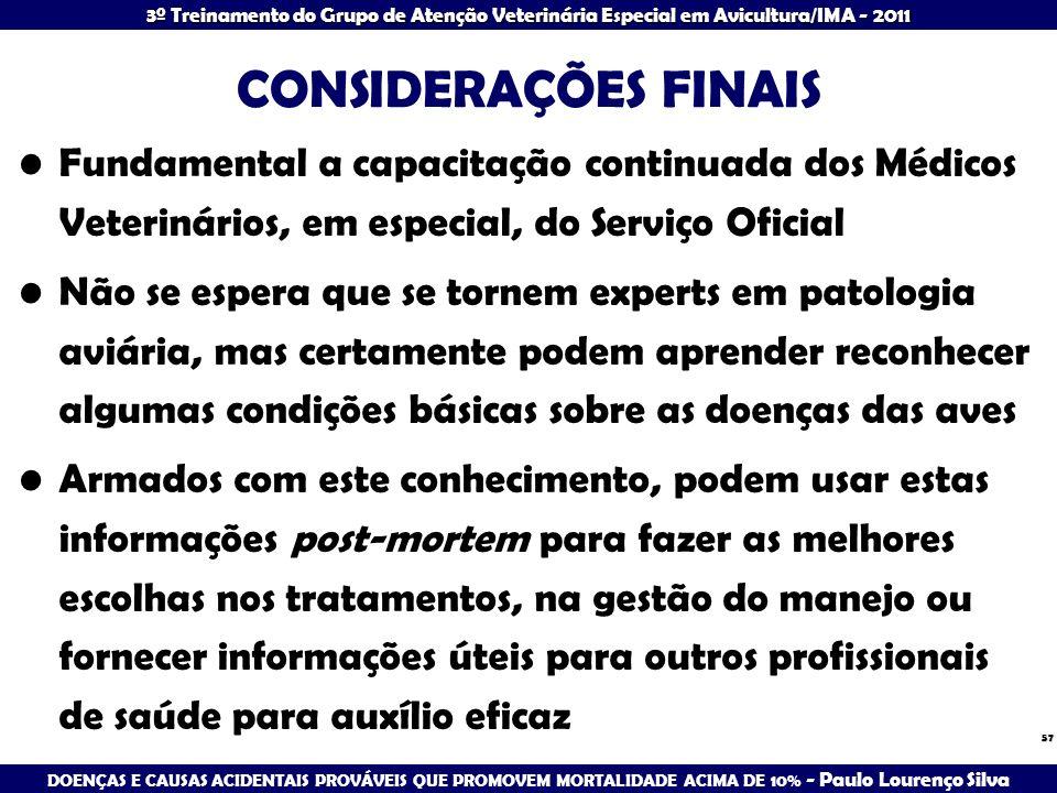 CONSIDERAÇÕES FINAIS Fundamental a capacitação continuada dos Médicos Veterinários, em especial, do Serviço Oficial.