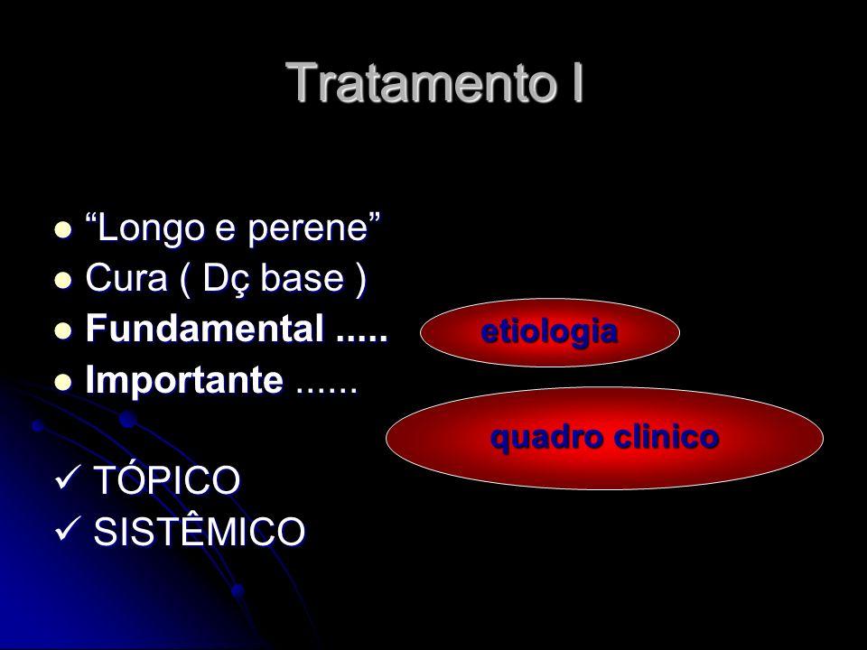 Tratamento I Longo e perene Cura ( Dç base ) Fundamental .....