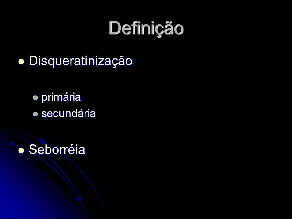 Definição Disqueratinização primária secundária Seborréia Aa