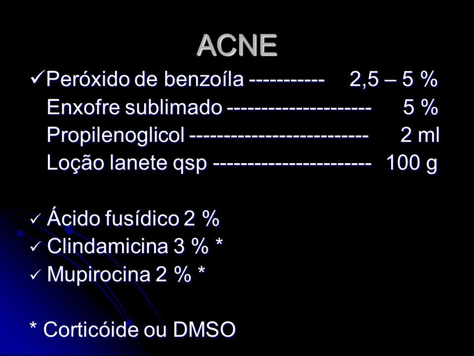 ACNE Peróxido de benzoíla ----------- 2,5 – 5 %