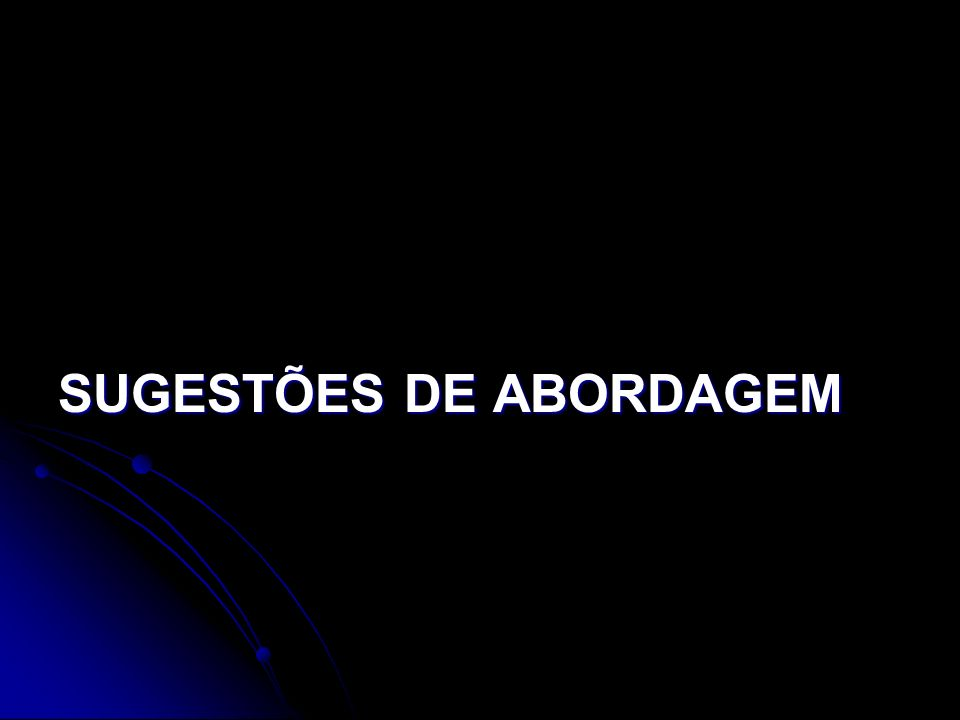 SUGESTÕES DE ABORDAGEM