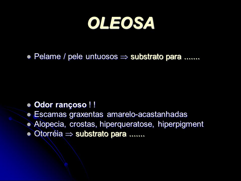 OLEOSA Pelame / pele untuosos  substrato para .......