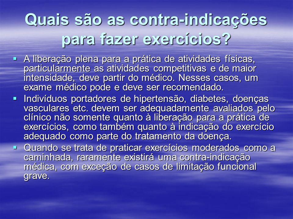 Quais são as contra-indicações para fazer exercícios