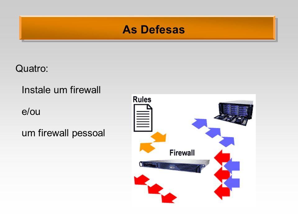 As Defesas Quatro: Instale um firewall e/ou um firewall pessoal