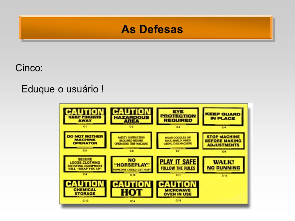 As Defesas Cinco: Eduque o usuário !