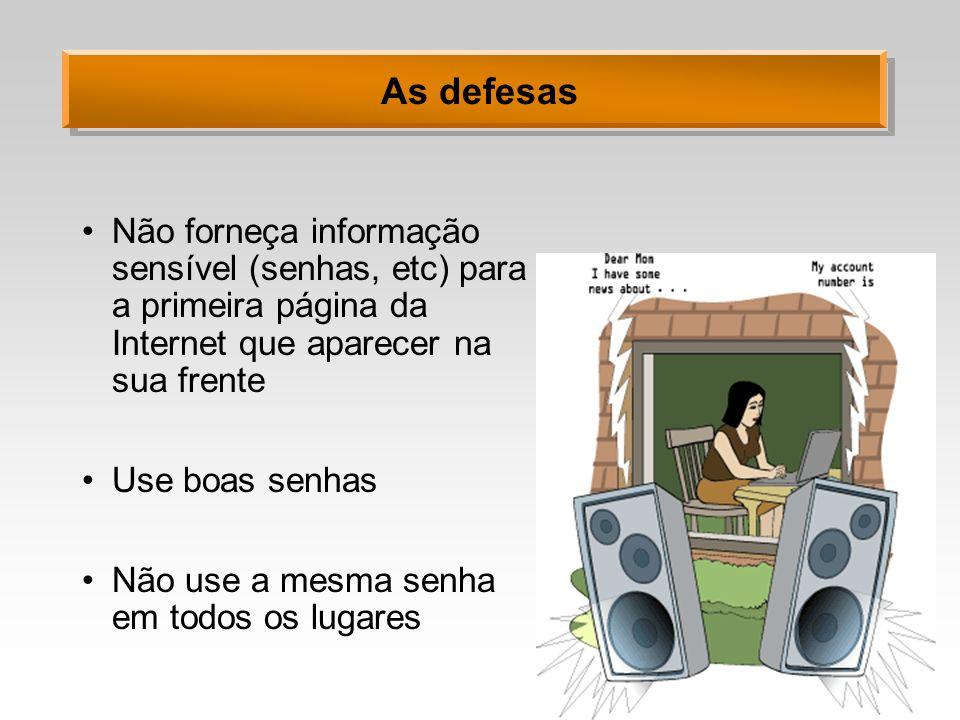 As defesas Não forneça informação sensível (senhas, etc) para a primeira página da Internet que aparecer na sua frente.