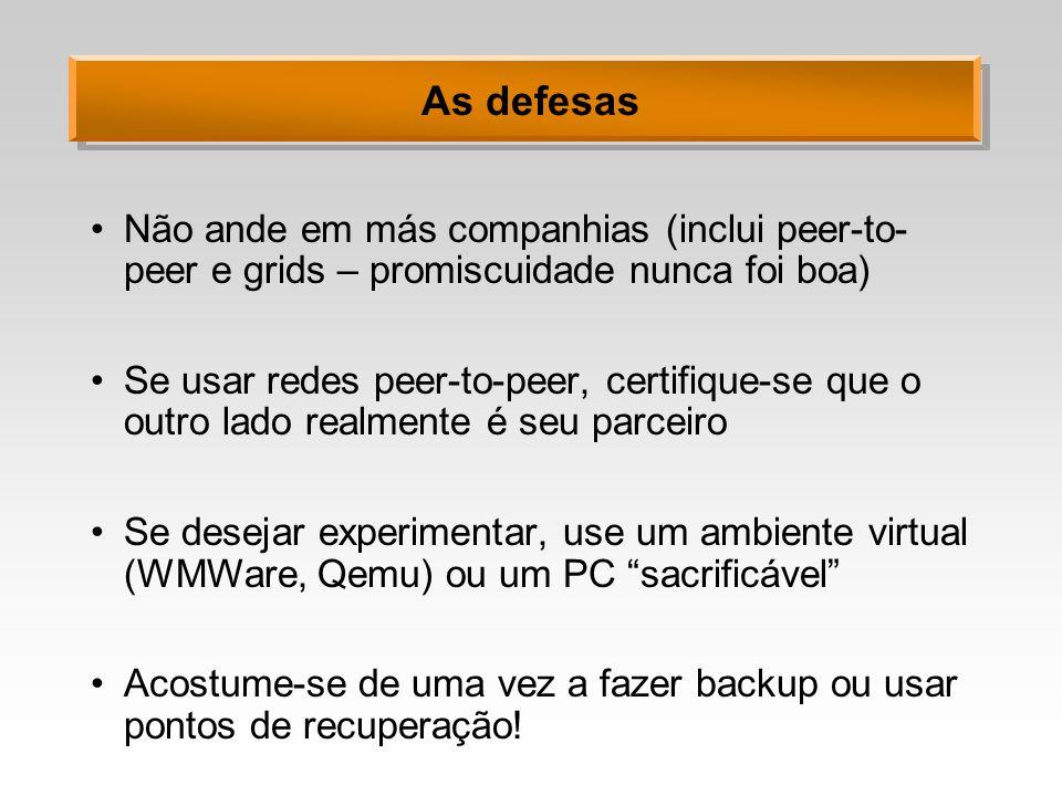 As defesas Não ande em más companhias (inclui peer-to-peer e grids – promiscuidade nunca foi boa)