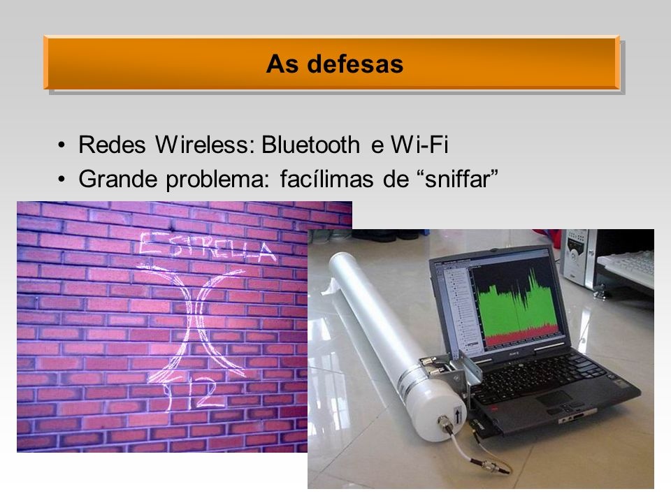 As defesas Redes Wireless: Bluetooth e Wi-Fi