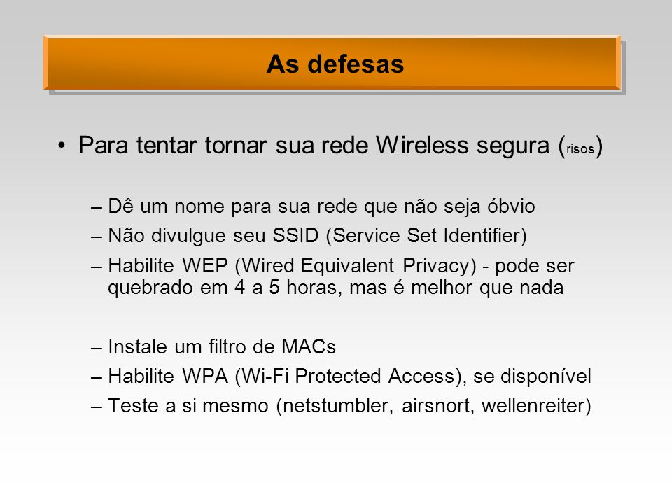 As defesas Para tentar tornar sua rede Wireless segura (risos)