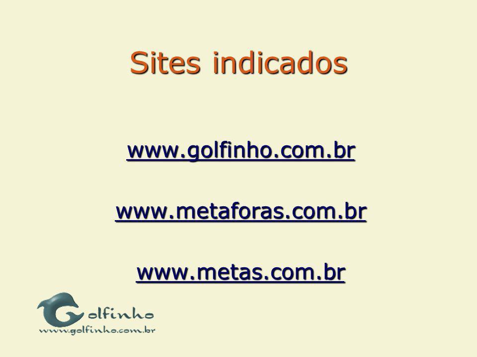 Sites indicados www.golfinho.com.br www.metaforas.com.br