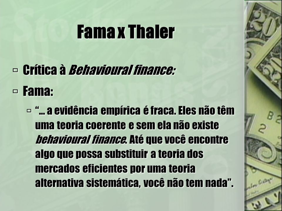 Fama x Thaler Crítica à Behavioural finance: Fama: