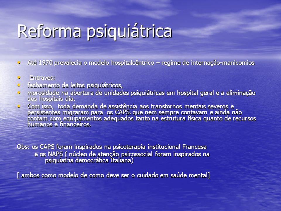 Reforma psiquiátricaAté 1970 prevalecia o modelo hospitalcêntrico – regime de internação-manicomios.