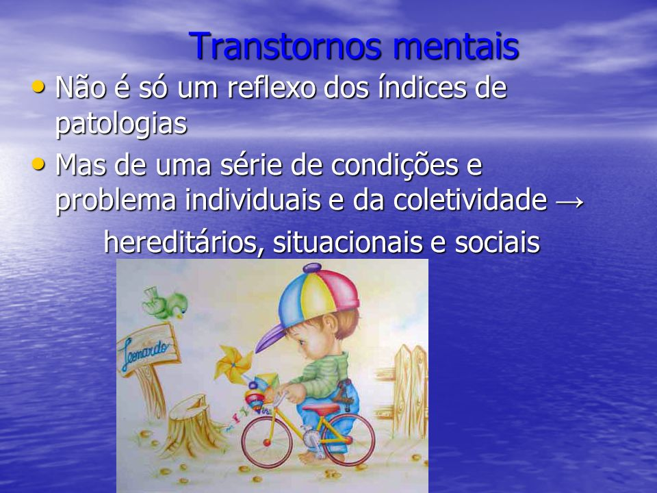 Transtornos mentais Não é só um reflexo dos índices de patologias