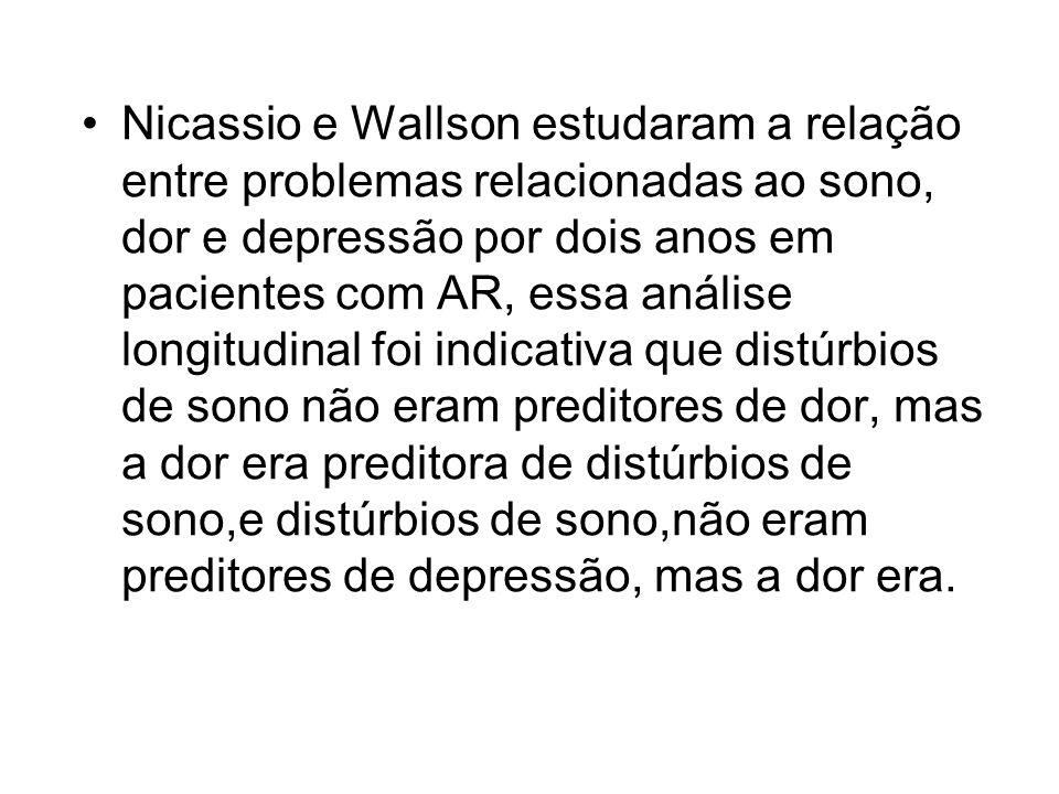 Nicassio e Wallson estudaram a relação entre problemas relacionadas ao sono, dor e depressão por dois anos em pacientes com AR, essa análise longitudinal foi indicativa que distúrbios de sono não eram preditores de dor, mas a dor era preditora de distúrbios de sono,e distúrbios de sono,não eram preditores de depressão, mas a dor era.