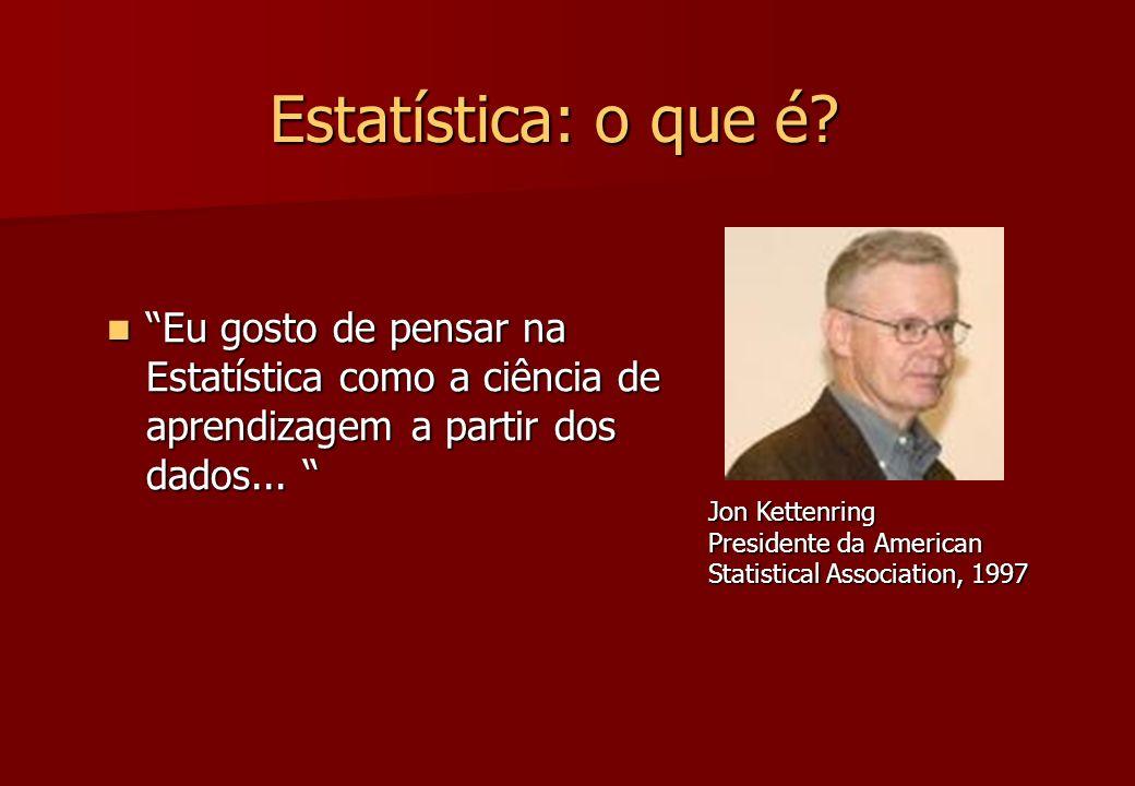 Estatística: o que é Eu gosto de pensar na Estatística como a ciência de aprendizagem a partir dos dados...