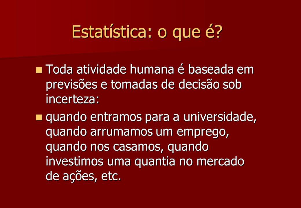 Estatística: o que é Toda atividade humana é baseada em previsões e tomadas de decisão sob incerteza:
