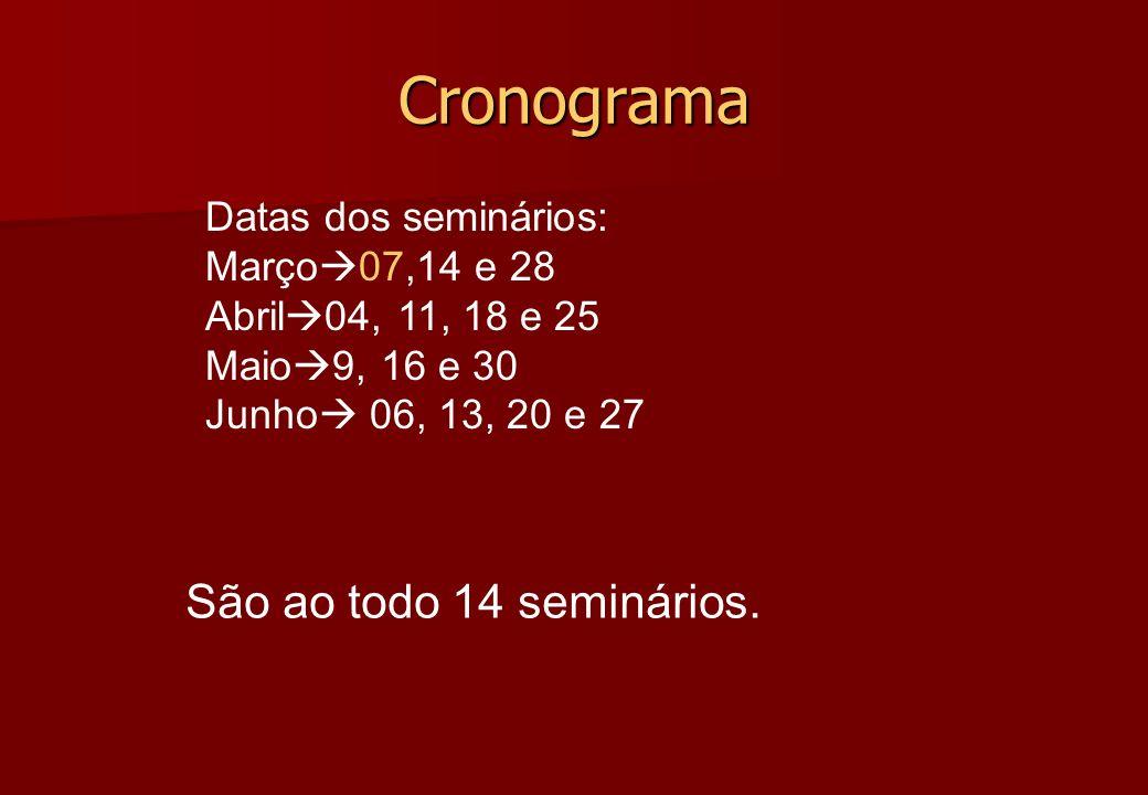 Cronograma São ao todo 14 seminários. Datas dos seminários: