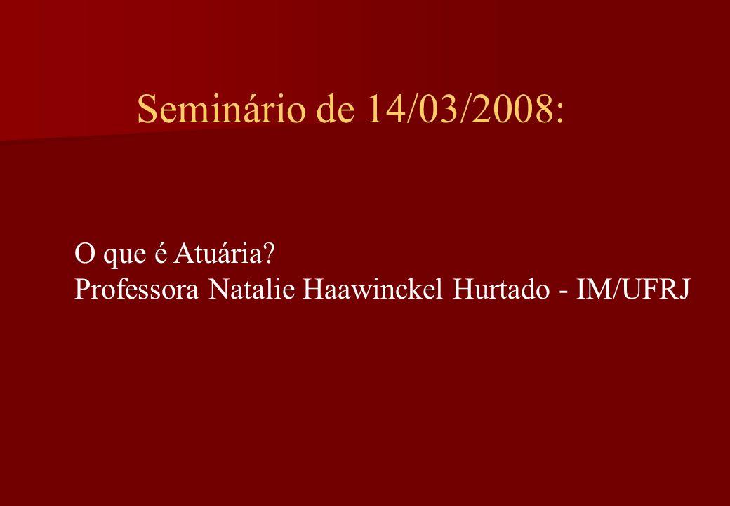 Seminário de 14/03/2008: O que é Atuária