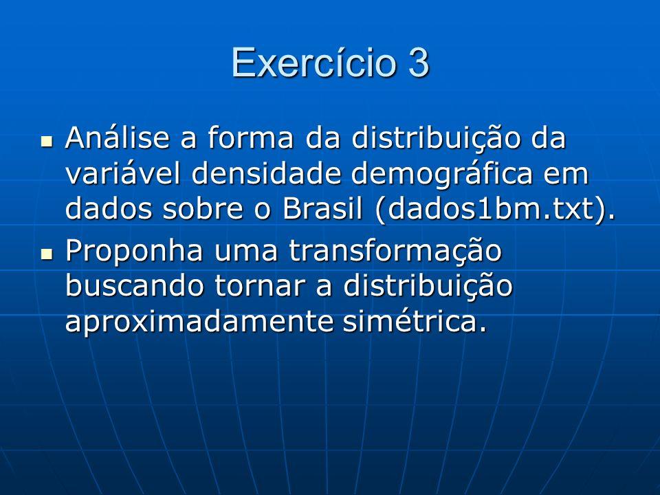 Exercício 3 Análise a forma da distribuição da variável densidade demográfica em dados sobre o Brasil (dados1bm.txt).