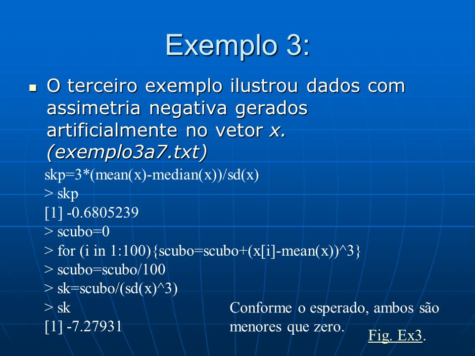 Exemplo 3: O terceiro exemplo ilustrou dados com assimetria negativa gerados artificialmente no vetor x. (exemplo3a7.txt)