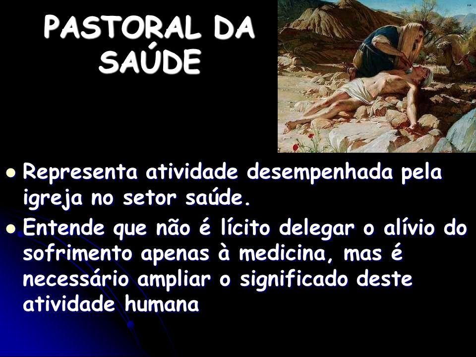 PASTORAL DA SAÚDE Representa atividade desempenhada pela igreja no setor saúde.