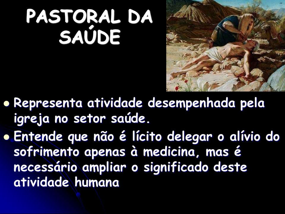 PASTORAL DA SAÚDERepresenta atividade desempenhada pela igreja no setor saúde.