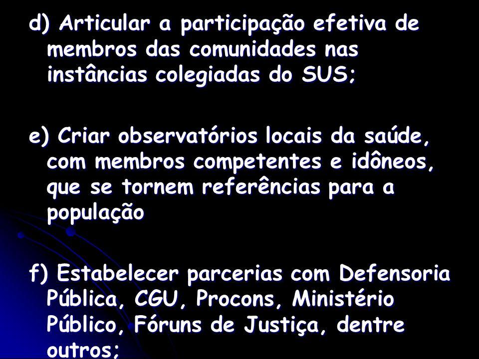 d) Articular a participação efetiva de membros das comunidades nas instâncias colegiadas do SUS;