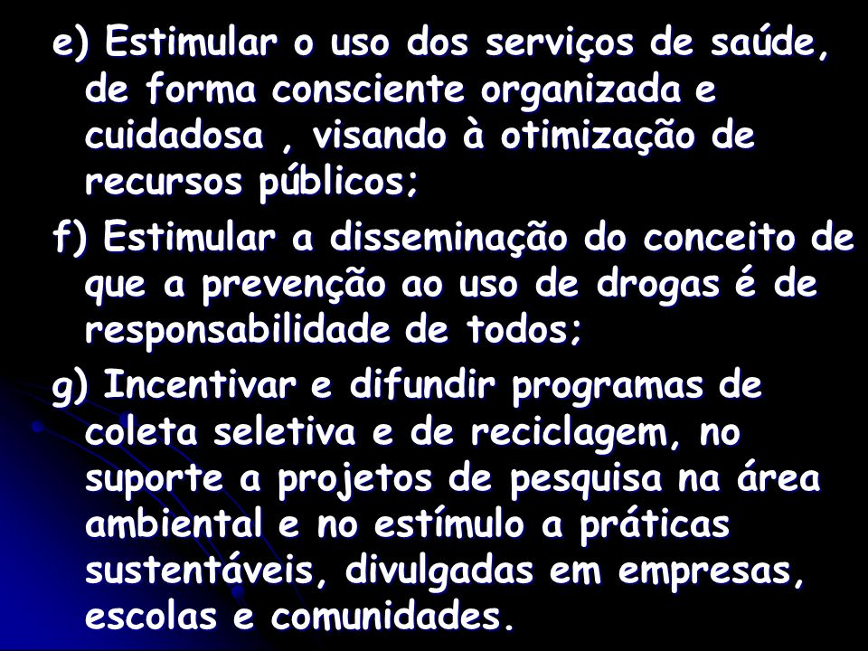 e) Estimular o uso dos serviços de saúde, de forma consciente organizada e cuidadosa , visando à otimização de recursos públicos;