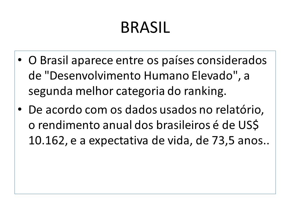 BRASIL O Brasil aparece entre os países considerados de Desenvolvimento Humano Elevado , a segunda melhor categoria do ranking.