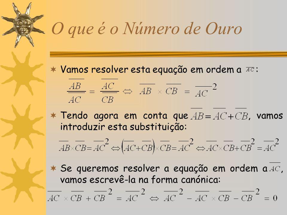 O que é o Número de Ouro Vamos resolver esta equação em ordem a :