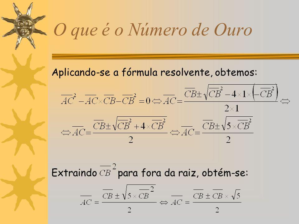 O que é o Número de Ouro Aplicando-se a fórmula resolvente, obtemos: