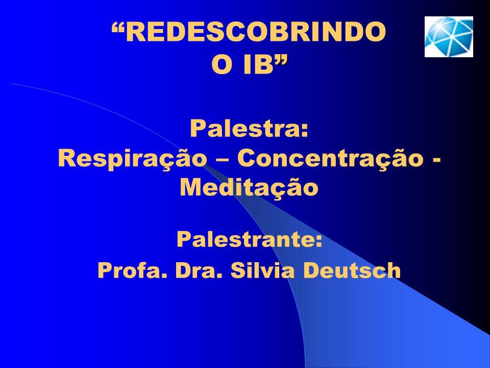 REDESCOBRINDO O IB Palestra: Respiração – Concentração - Meditação