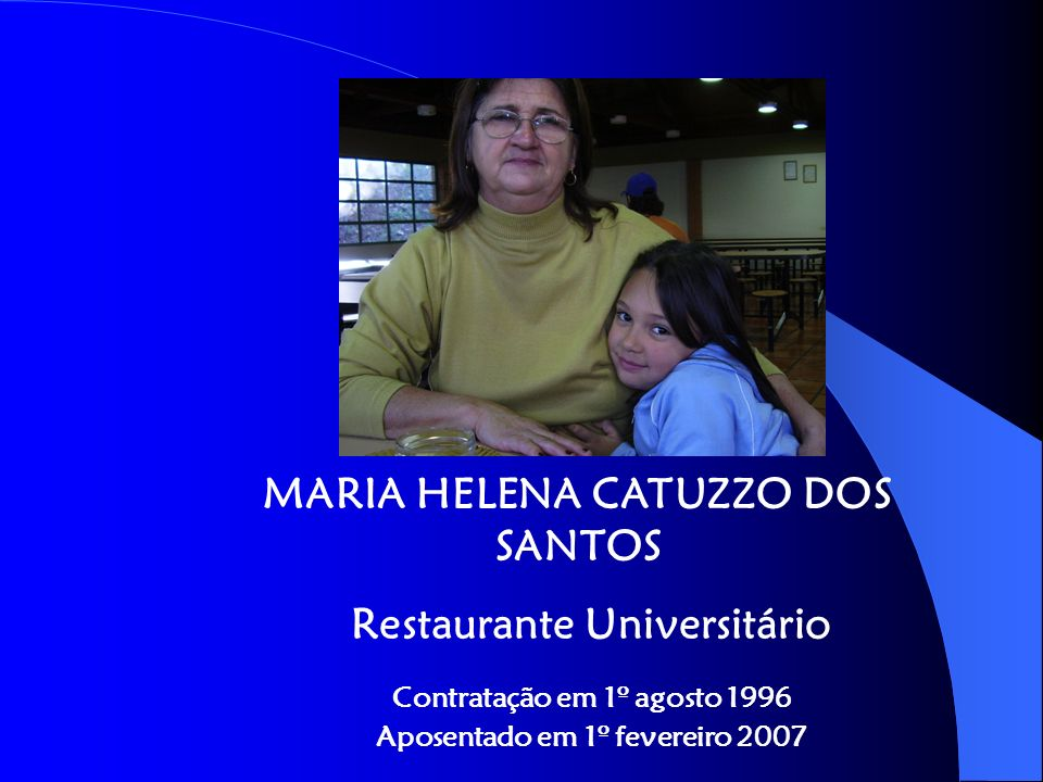 MARIA HELENA CATUZZO DOS SANTOS Restaurante Universitário