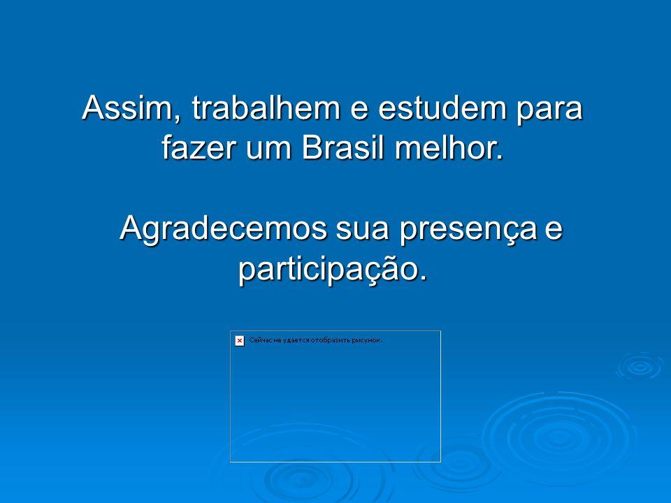 Assim, trabalhem e estudem para fazer um Brasil melhor.