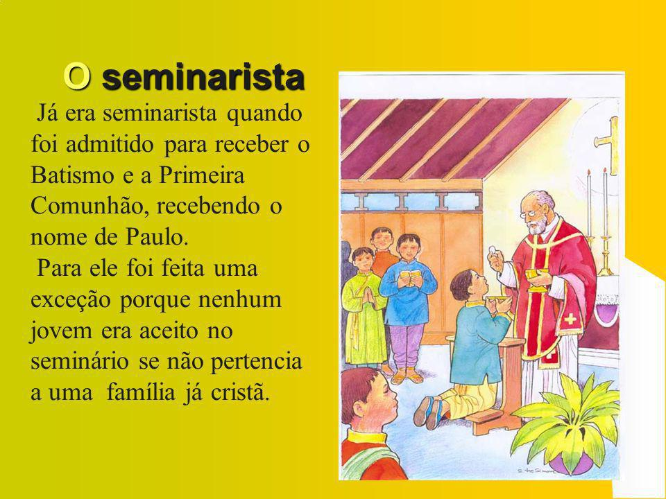 O seminaristaJá era seminarista quando foi admitido para receber o Batismo e a Primeira Comunhão, recebendo o nome de Paulo.