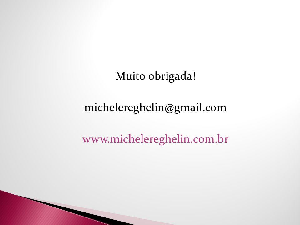 Muito obrigada! michelereghelin@gmail.com www.michelereghelin.com.br