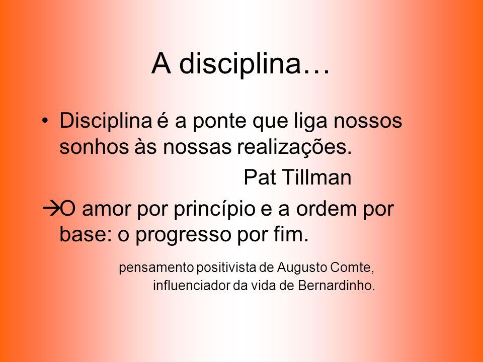 A disciplina… Disciplina é a ponte que liga nossos sonhos às nossas realizações. Pat Tillman.