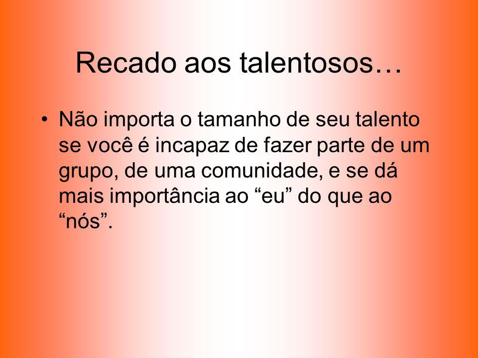 Recado aos talentosos…