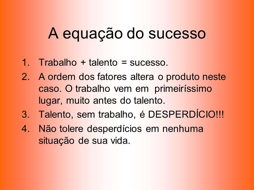 A equação do sucesso Trabalho + talento = sucesso.