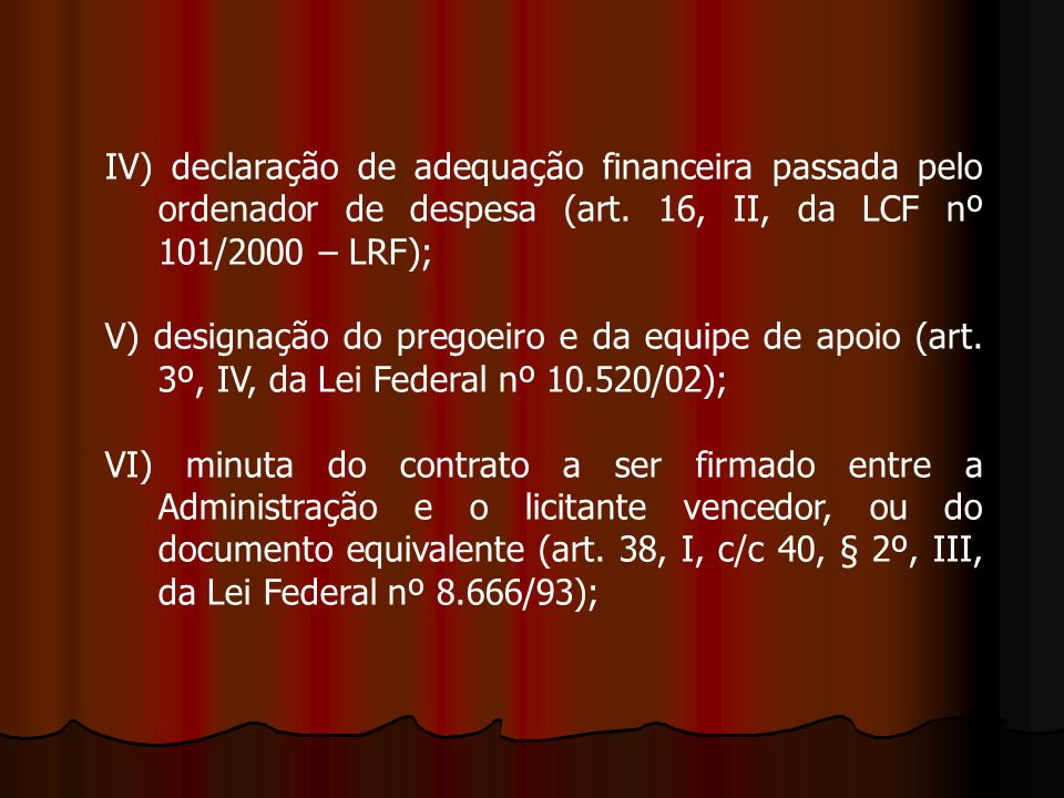 IV) declaração de adequação financeira passada pelo ordenador de despesa (art. 16, II, da LCF nº 101/2000 – LRF);