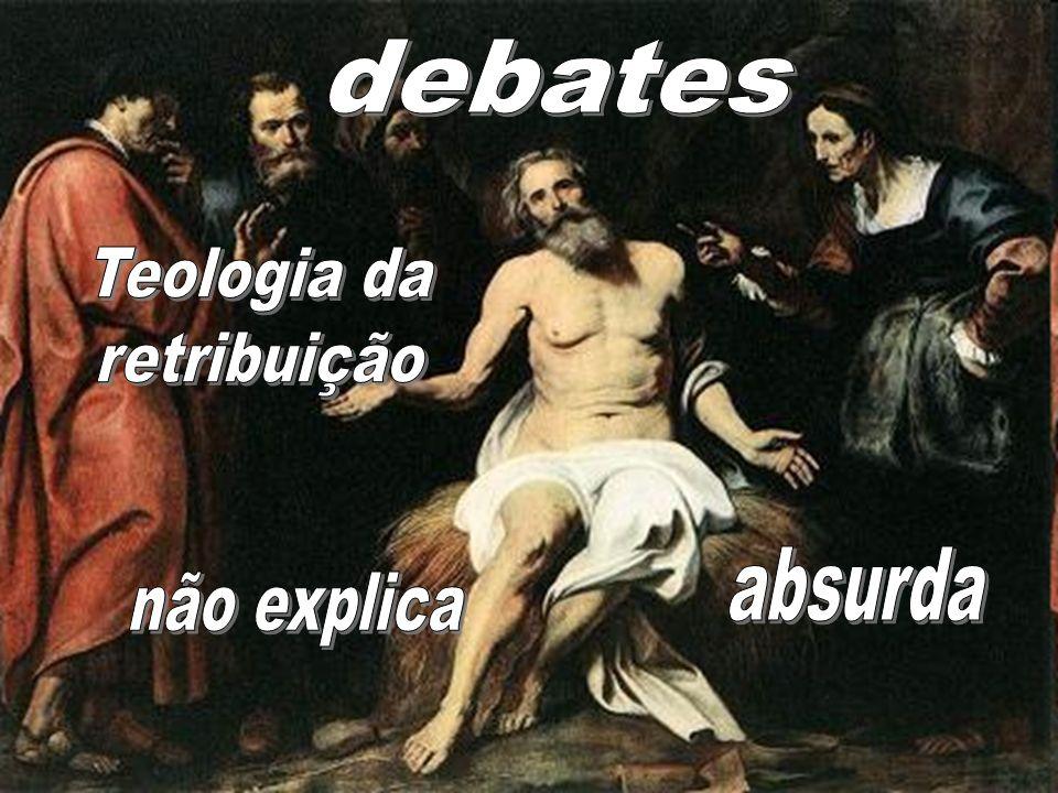 debates Teologia da retribuição absurda não explica