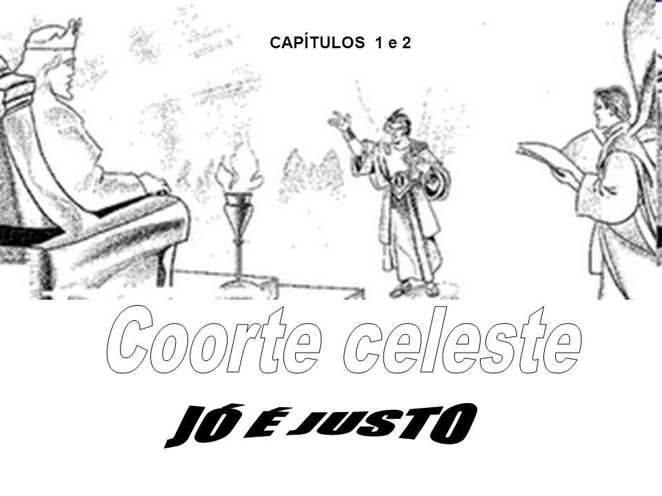 CAPÍTULOS 1 e 2 Coorte celeste JÓ É JUSTO