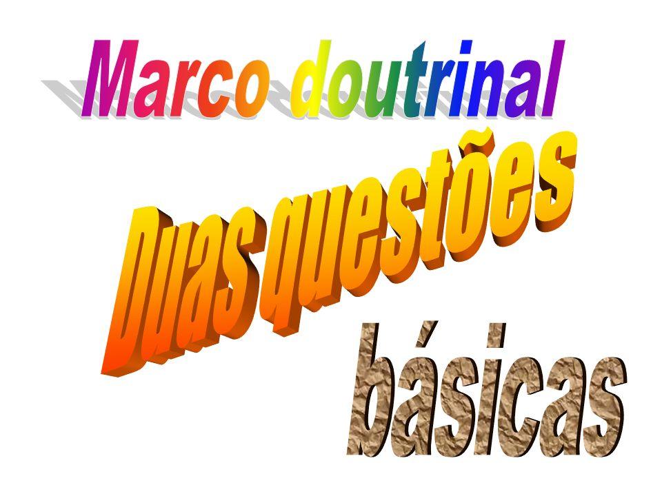 Marco doutrinal Duas questões básicas