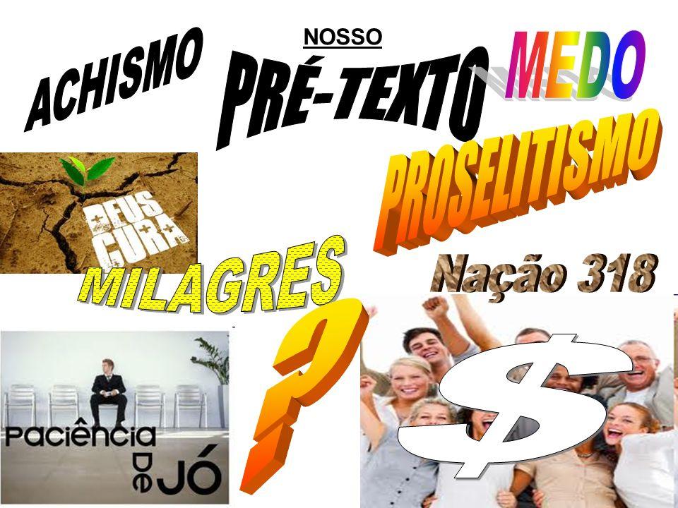 NOSSO ACHISMO PRÉ-TEXTO MEDO PROSELITISMO MILAGRES Nação 318 $