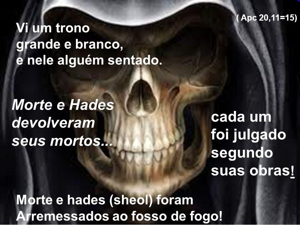 Morte e Hades devolveram cada um seus mortos... foi julgado